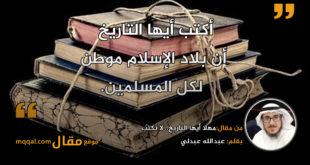 مهلا أيها التاريخ.. لا تكتب . بقلم: عبدالله عبدلي || موقع مقال